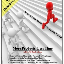 Zazzle Online Money-Making E-Book: More Products, Less Time