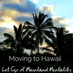 Moving to Hawaii: Let Go of Mainland Mentality