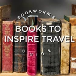 Authors and Books that Inspire Travel: A Bookworm's Guide