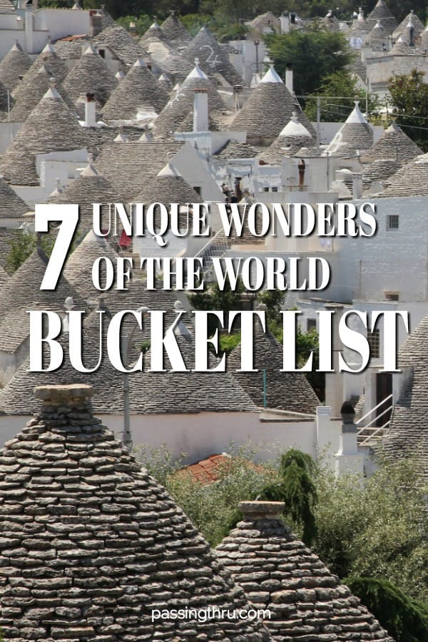 The Seven Unique Wonders of the World That Need To Be On Your Bucket List