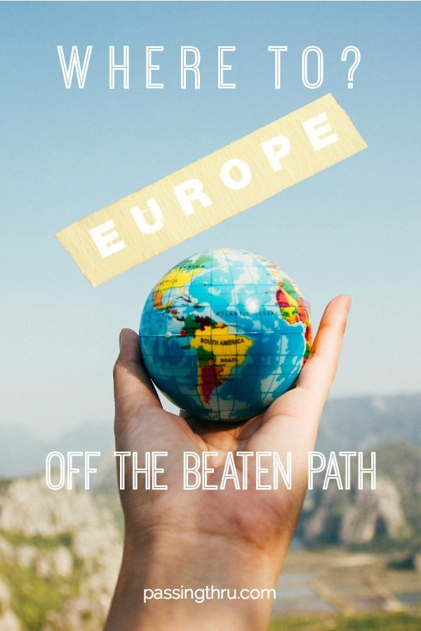 Off the Beaten Path Europe: 5 Underrated Destinations in Europe You Should Visit Now