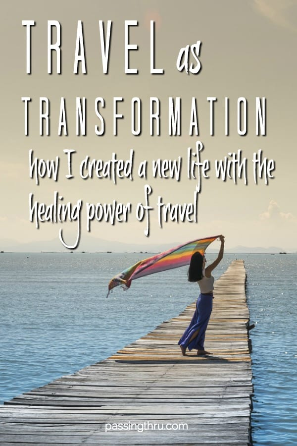Travel as Transformation: How I Created a New Life with the Healing Power of Travel