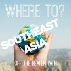 Off the Beaten Path Southeast Asia: Underrated Places in Southeast Asia You Should Visit