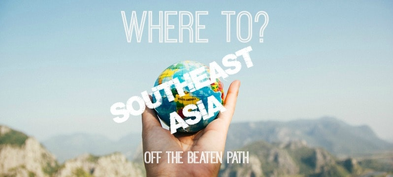 off the beaten path southeast asia