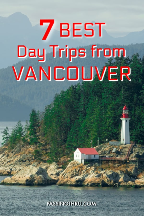 7 best day trips from vancouver